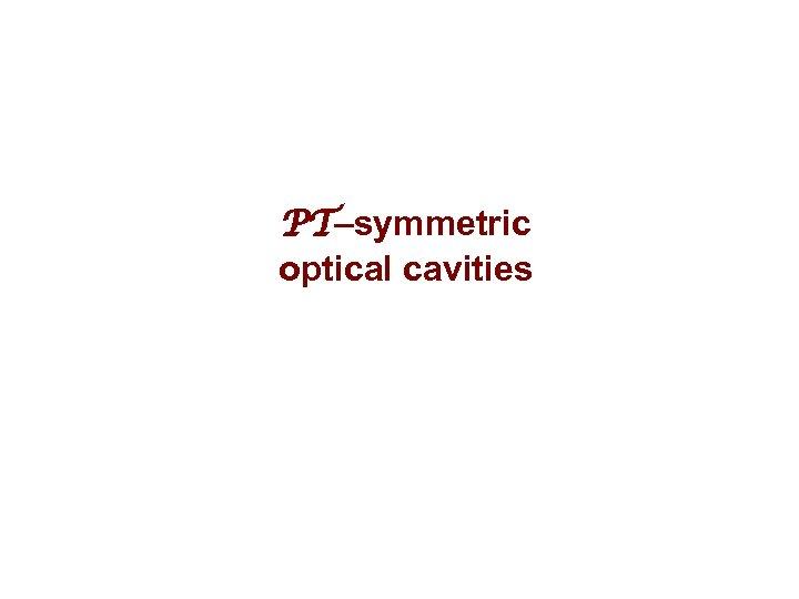 PT–symmetric optical cavities
