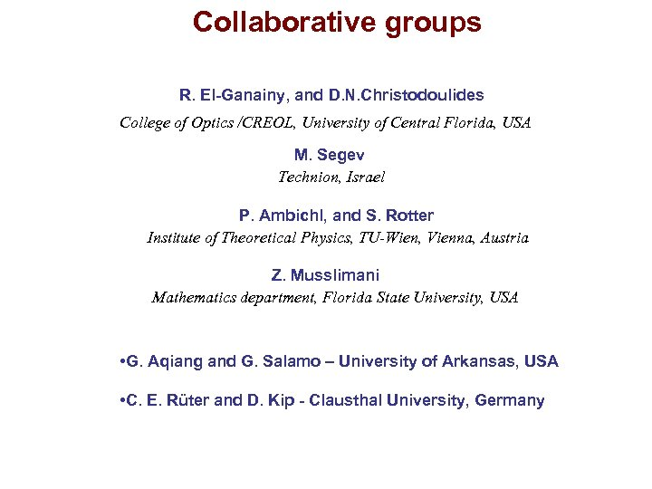 Collaborative groups R. El-Ganainy, and D. N. Christodoulides College of Optics /CREOL, University of