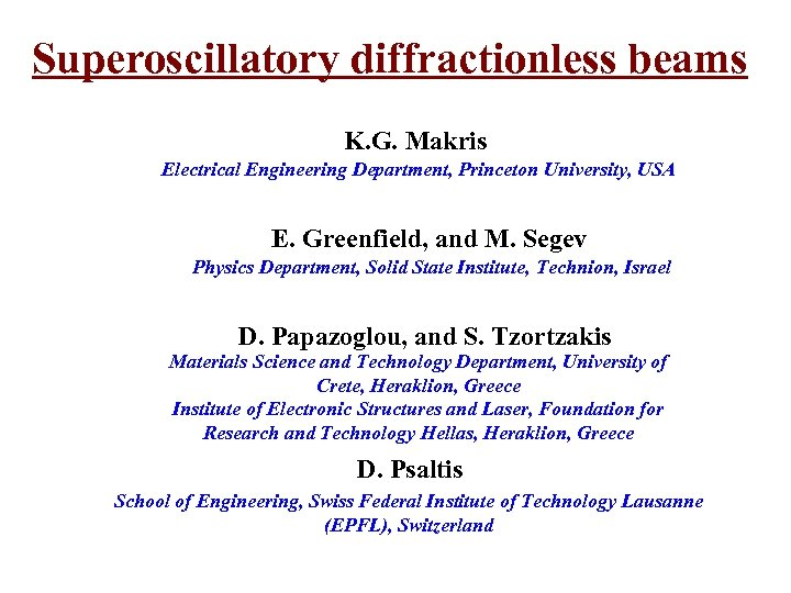 Superoscillatory diffractionless beams K. G. Makris Electrical Engineering Department, Princeton University, USA E. Greenfield,