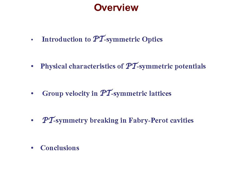 Overview • Introduction to PT-symmetric Optics • Physical characteristics of PT-symmetric potentials • Group