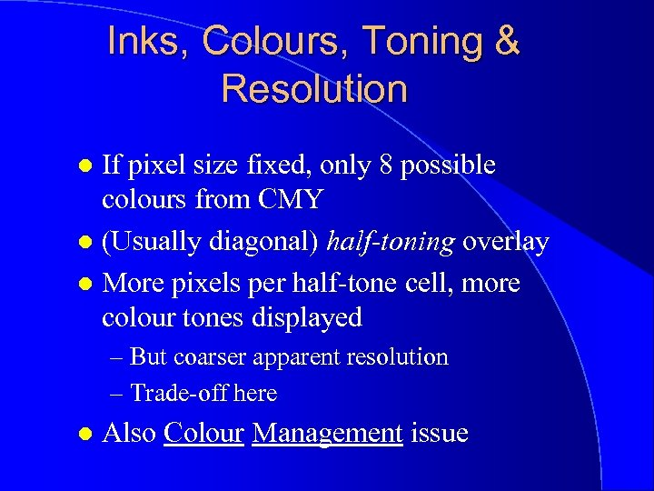 Inks, Colours, Toning & Resolution If pixel size fixed, only 8 possible colours from