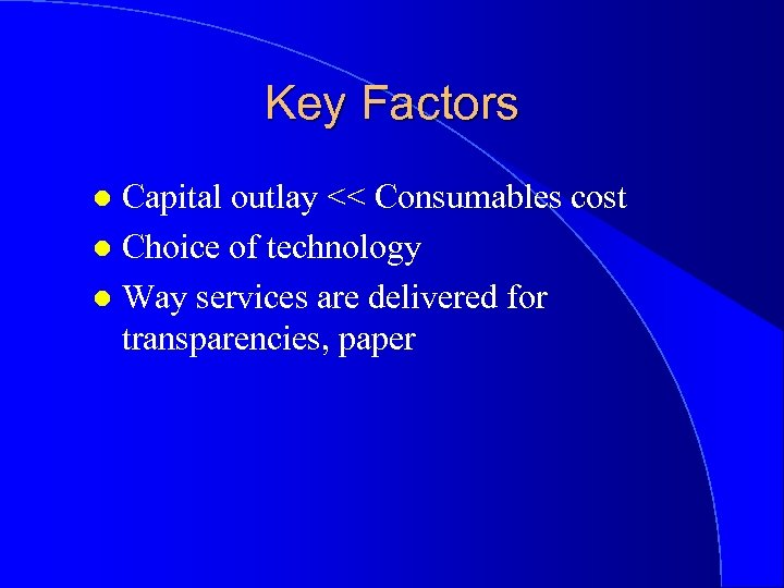 Key Factors Capital outlay << Consumables cost l Choice of technology l Way services