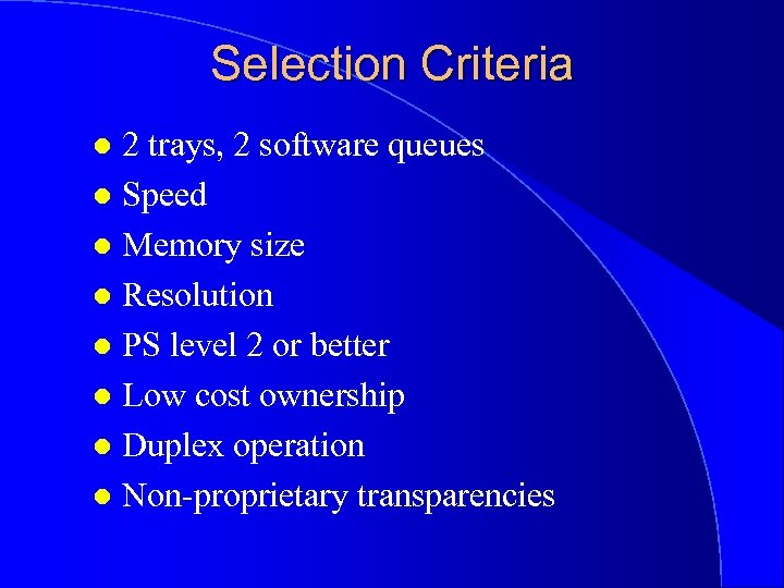 Selection Criteria 2 trays, 2 software queues l Speed l Memory size l Resolution