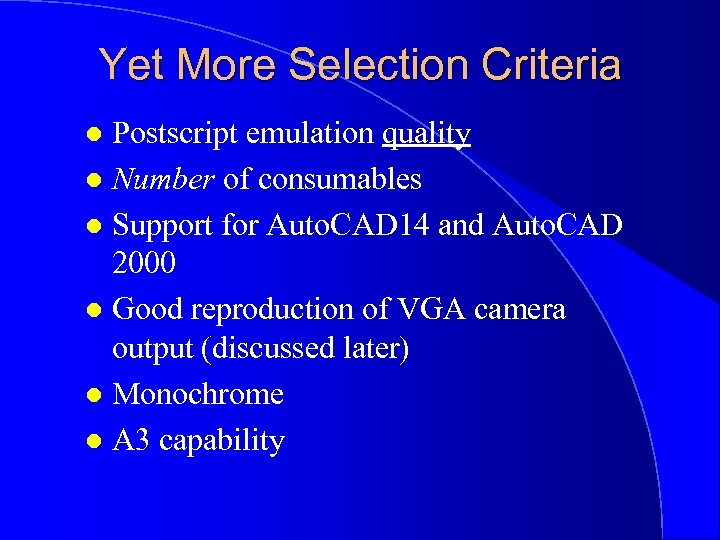 Yet More Selection Criteria Postscript emulation quality l Number of consumables l Support for