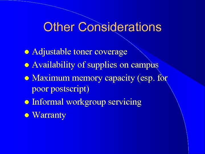 Other Considerations Adjustable toner coverage l Availability of supplies on campus l Maximum memory