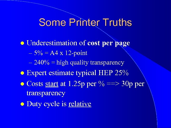 Some Printer Truths l Underestimation of cost per page – 5% = A 4