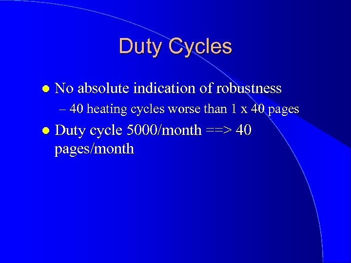 Duty Cycles l No absolute indication of robustness – 40 heating cycles worse than