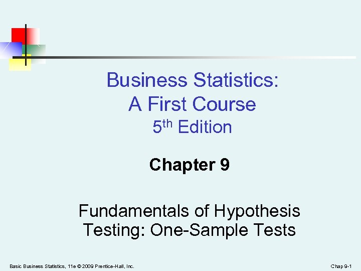 Business Statistics: A First Course 5 th Edition Chapter 9 Fundamentals of Hypothesis Testing: