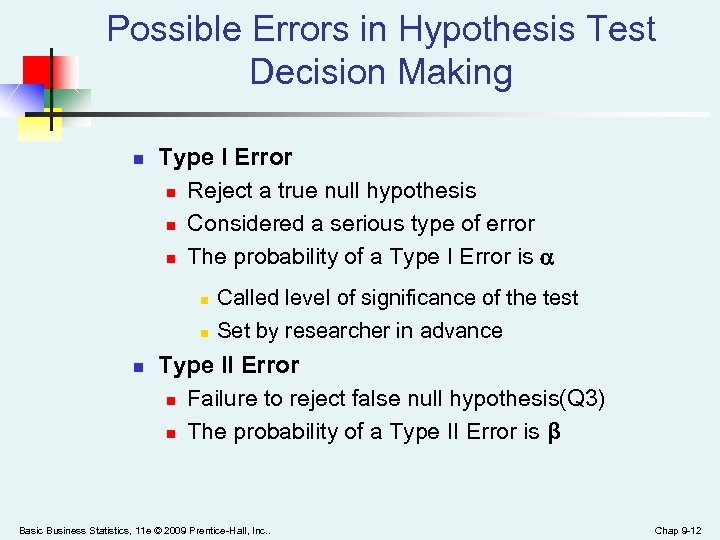 Possible Errors in Hypothesis Test Decision Making n Type I Error n Reject a