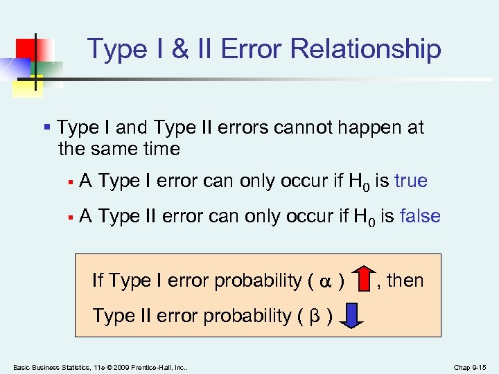 Type I & II Error Relationship § Type I and Type II errors cannot
