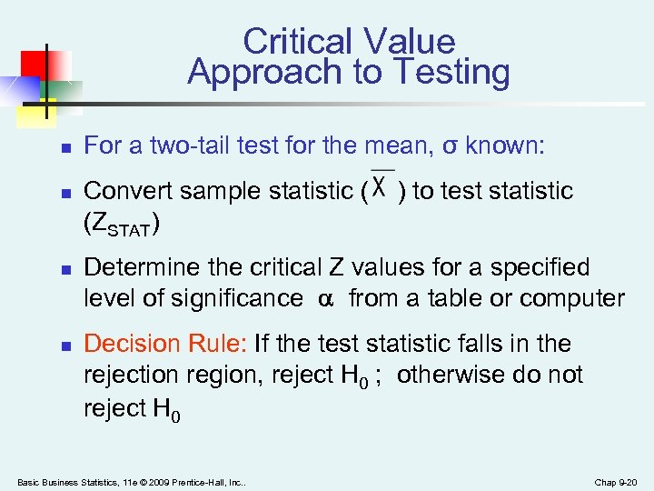 Critical Value Approach to Testing n n For a two-tail test for the mean,
