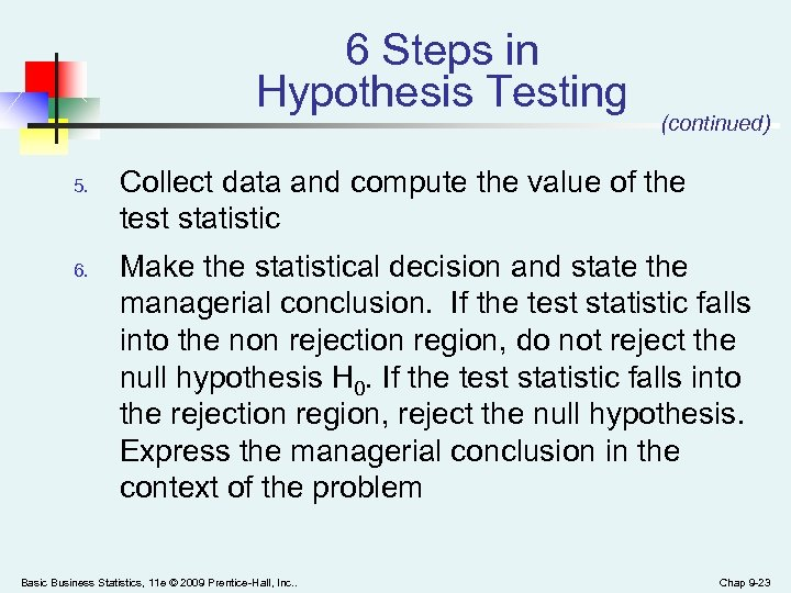 6 Steps in Hypothesis Testing 5. 6. (continued) Collect data and compute the value