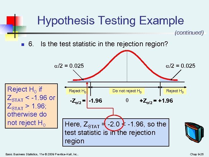 Hypothesis Testing Example (continued) n 6. Is the test statistic in the rejection region?