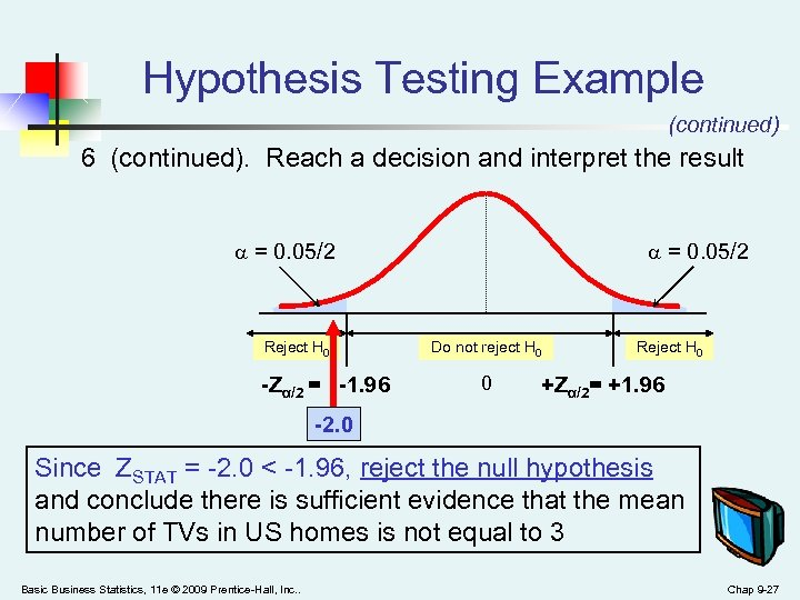 Hypothesis Testing Example (continued) 6 (continued). Reach a decision and interpret the result =