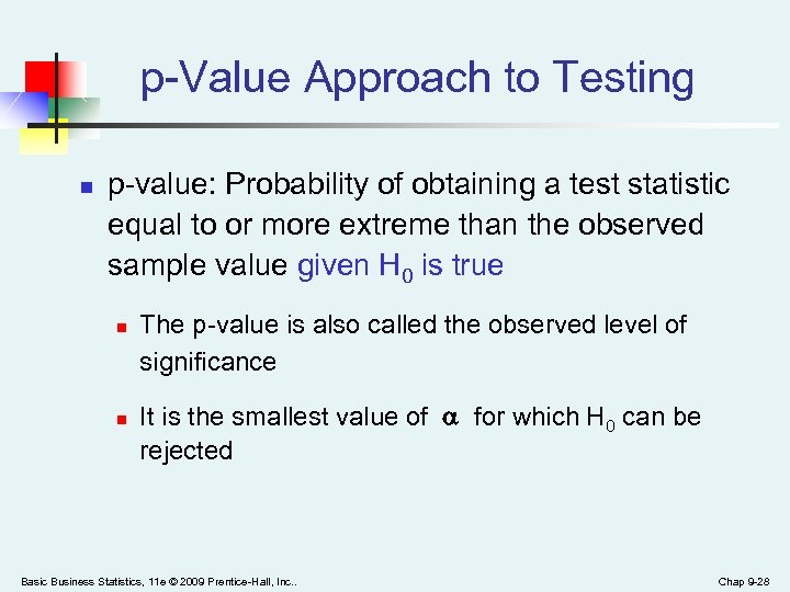 p-Value Approach to Testing n p-value: Probability of obtaining a test statistic equal to
