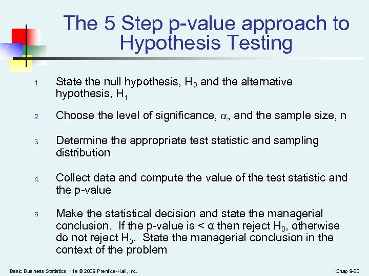 The 5 Step p-value approach to Hypothesis Testing 1. 2. 3. 4. 5. State