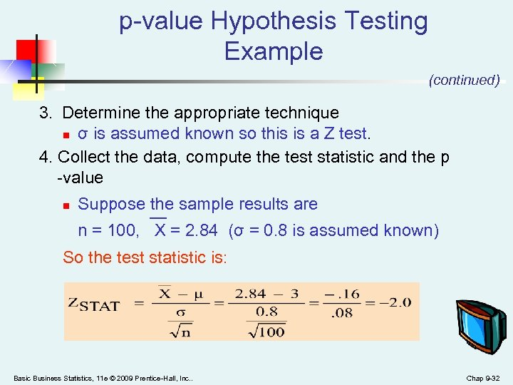 p-value Hypothesis Testing Example (continued) 3. Determine the appropriate technique n σ is assumed