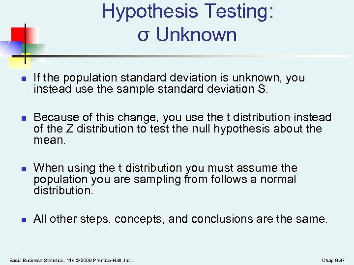 Hypothesis Testing: σ Unknown n n If the population standard deviation is unknown, you