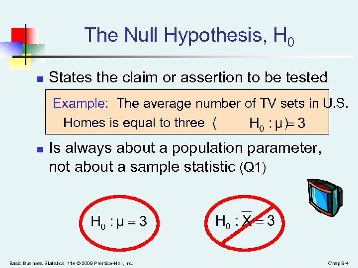 The Null Hypothesis, H 0 n States the claim or assertion to be tested