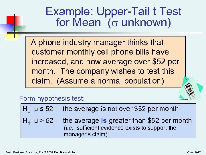 Example: Upper-Tail t Test for Mean ( unknown) A phone industry manager thinks that