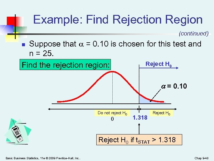 Example: Find Rejection Region (continued) Suppose that = 0. 10 is chosen for this