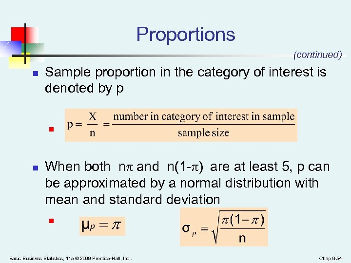 Proportions (continued) n Sample proportion in the category of interest is denoted by p