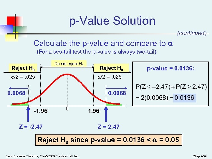 p-Value Solution (continued) Calculate the p-value and compare to (For a two-tail test the