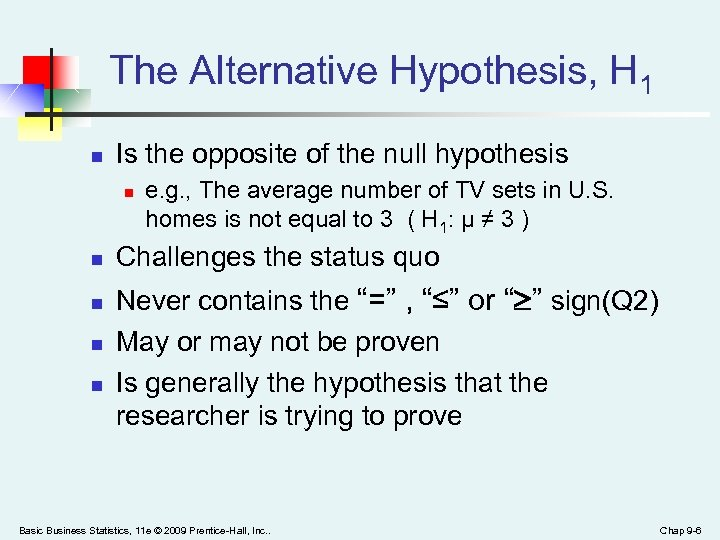 The Alternative Hypothesis, H 1 n Is the opposite of the null hypothesis n