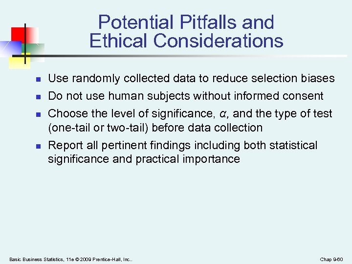 Potential Pitfalls and Ethical Considerations n n Use randomly collected data to reduce selection