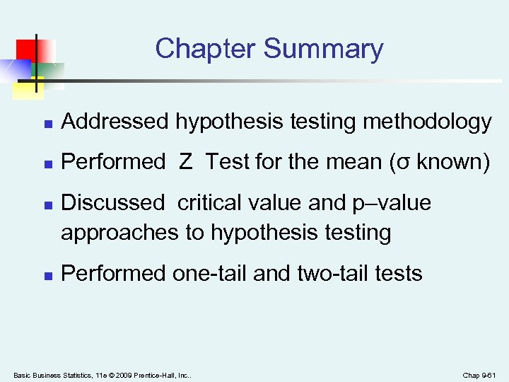 Chapter Summary n Addressed hypothesis testing methodology n Performed Z Test for the mean