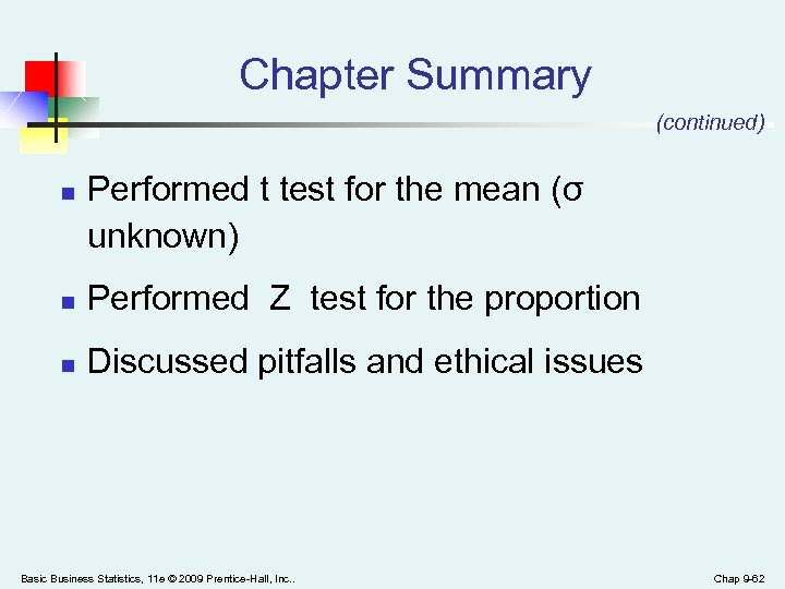 Chapter Summary (continued) n Performed t test for the mean (σ unknown) n Performed