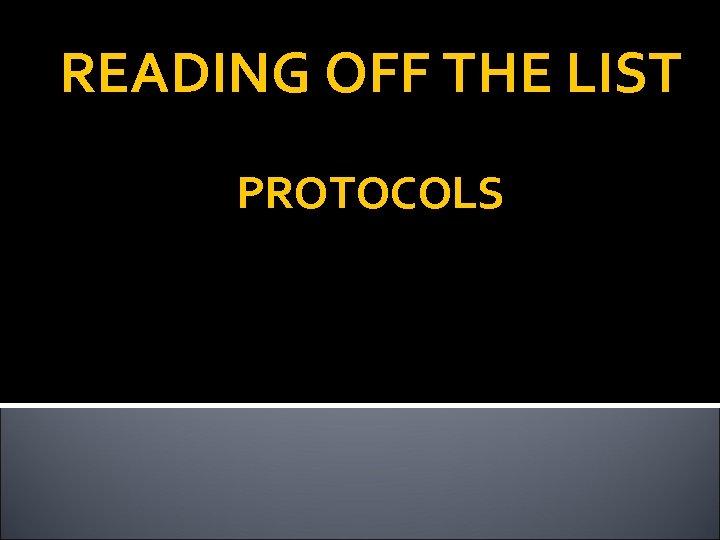READING OFF THE LIST PROTOCOLS