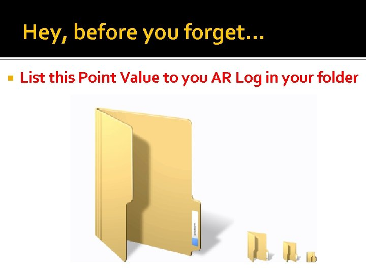 Hey, before you forget… List this Point Value to you AR Log in your