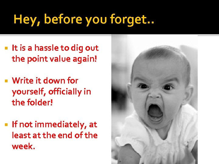 Hey, before you forget. . It is a hassle to dig out the point