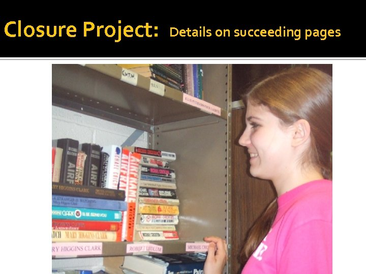Closure Project: Details on succeeding pages