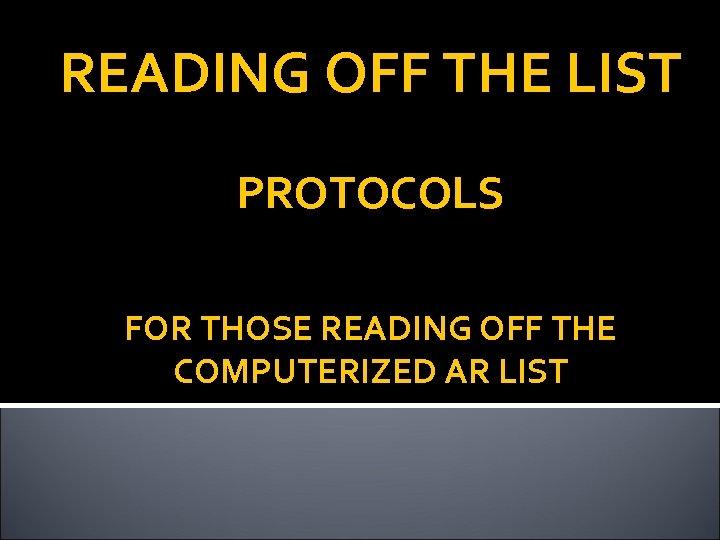 READING OFF THE LIST PROTOCOLS FOR THOSE READING OFF THE COMPUTERIZED AR LIST