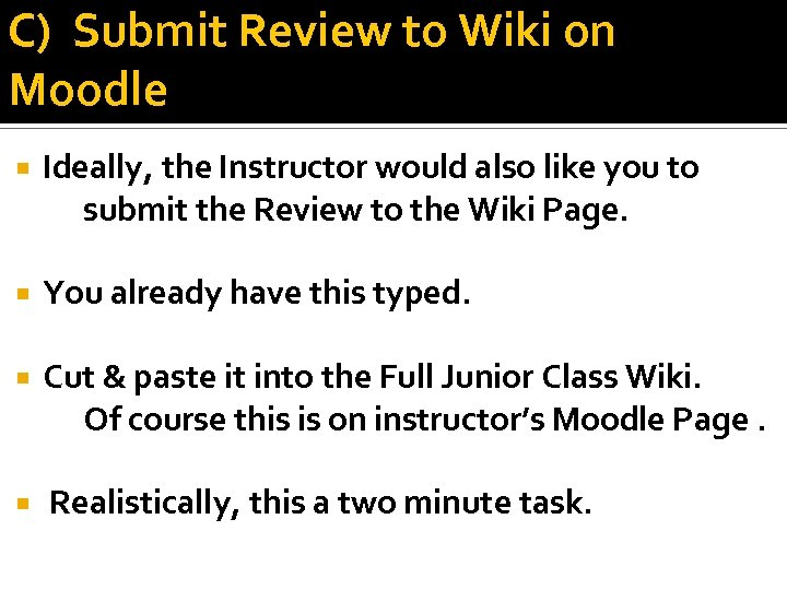 C) Submit Review to Wiki on Moodle Ideally, the Instructor would also like you