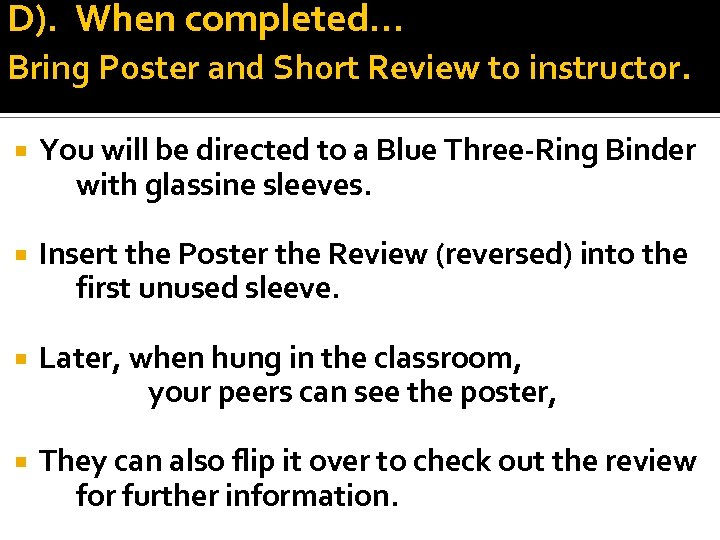 D). When completed… Bring Poster and Short Review to instructor. You will be directed