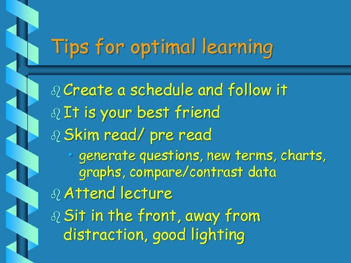 Tips for optimal learning b Create a schedule and follow it b It is