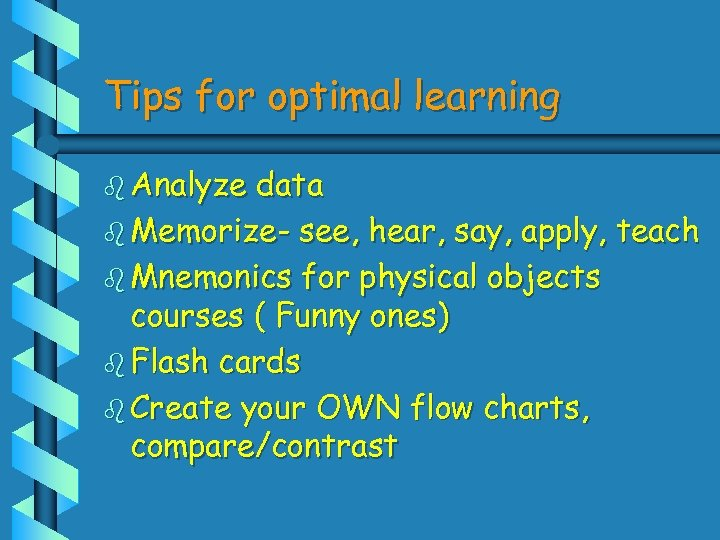 Tips for optimal learning b Analyze data b Memorize- see, hear, say, apply, teach