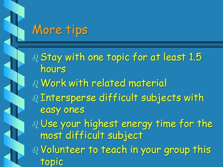 More tips b Stay with one topic for at least 1. 5 hours b