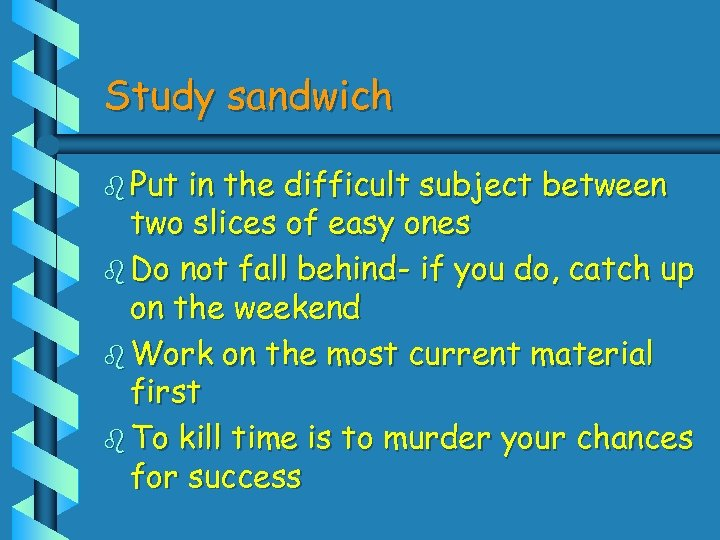 Study sandwich b Put in the difficult subject between two slices of easy ones