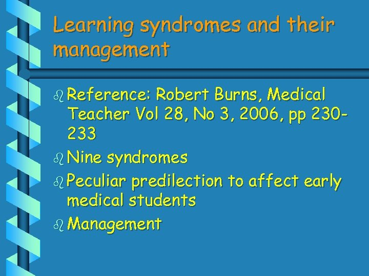 Learning syndromes and their management b Reference: Robert Burns, Medical Teacher Vol 28, No