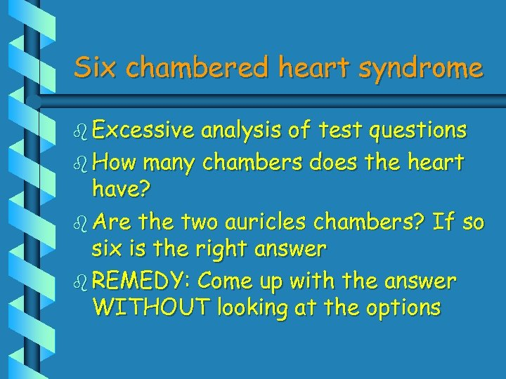 Six chambered heart syndrome b Excessive analysis of test questions b How many chambers