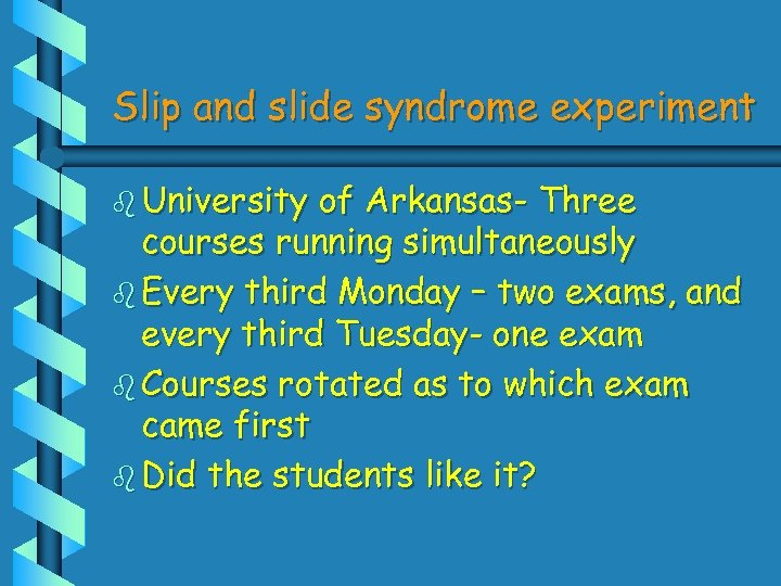 Slip and slide syndrome experiment b University of Arkansas- Three courses running simultaneously b