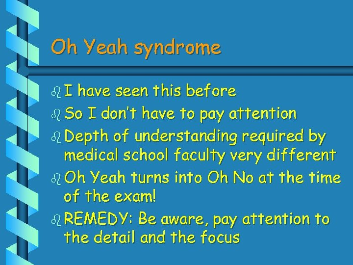 Oh Yeah syndrome b. I have seen this before b So I don't have