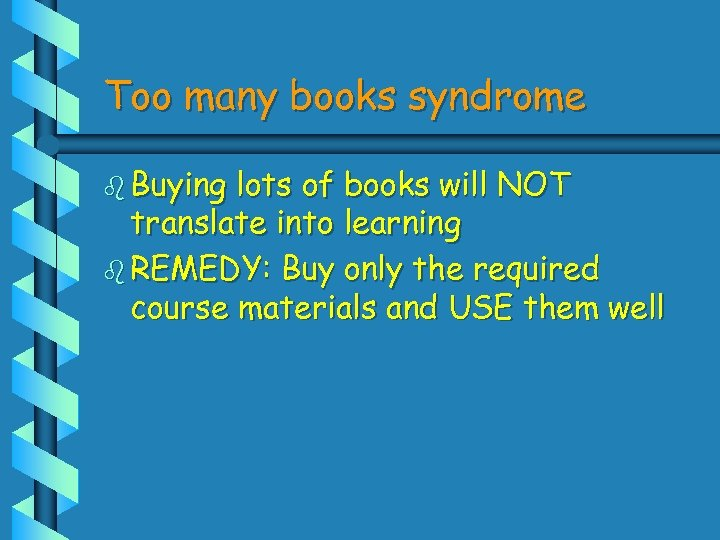 Too many books syndrome b Buying lots of books will NOT translate into learning