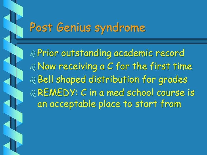 Post Genius syndrome b Prior outstanding academic record b Now receiving a C for
