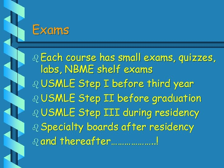 Exams b Each course has small exams, quizzes, labs, NBME shelf exams b USMLE