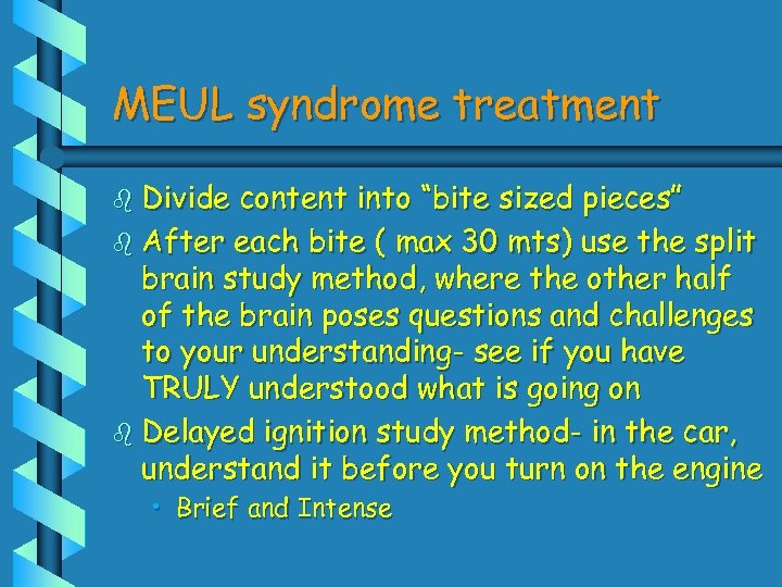 "MEUL syndrome treatment b Divide content into ""bite sized pieces"" b After each bite"